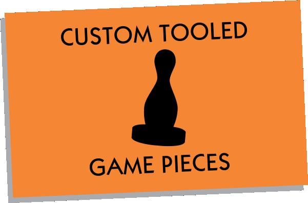 Custom Tooled Game Pieces